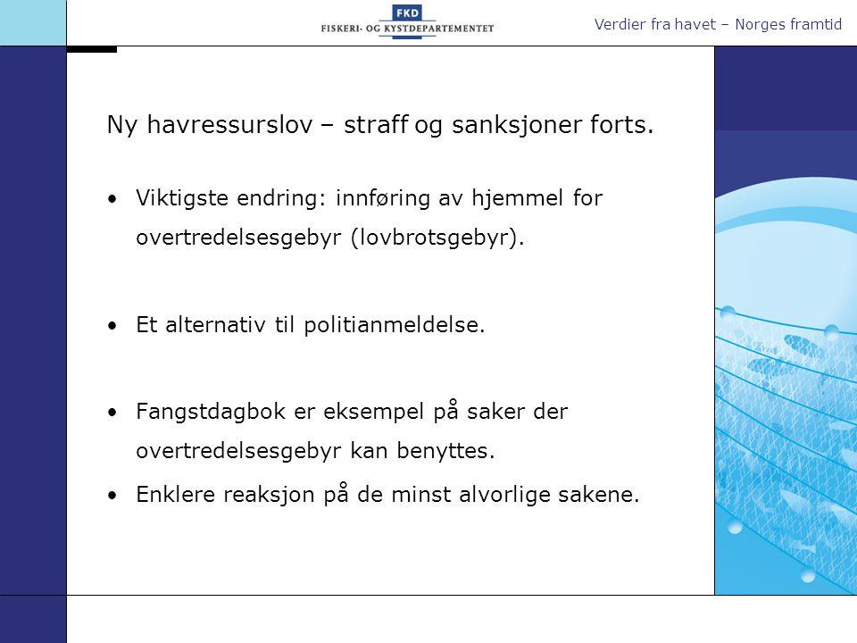 Verdier fra havet – Norges framtid Ny havressurslov – straff og sanksjoner forts. •Viktigste endring: innføring av hjemmel for overtredelsesgebyr (lov
