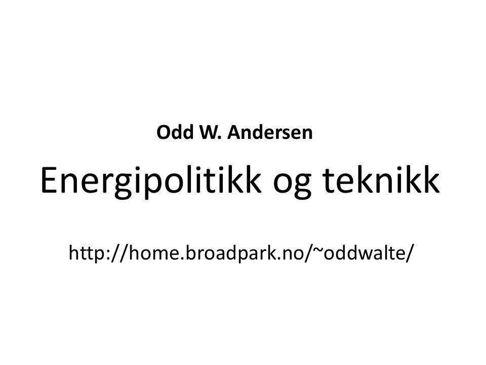 Odd W. Andersen Energipolitikk og teknikk http://home.broadpark.no/~oddwalte/