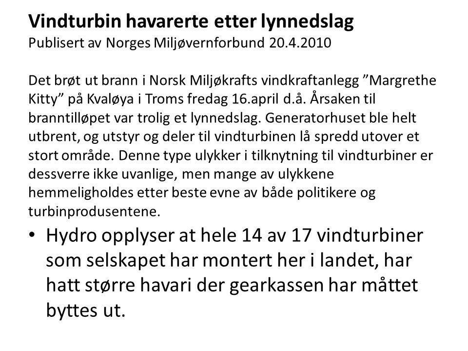 Vindturbin havarerte etter lynnedslag Publisert av Norges Miljøvernforbund 20.4.2010 Det brøt ut brann i Norsk Miljøkrafts vindkraftanlegg Margrethe Kitty på Kvaløya i Troms fredag 16.april d.å.