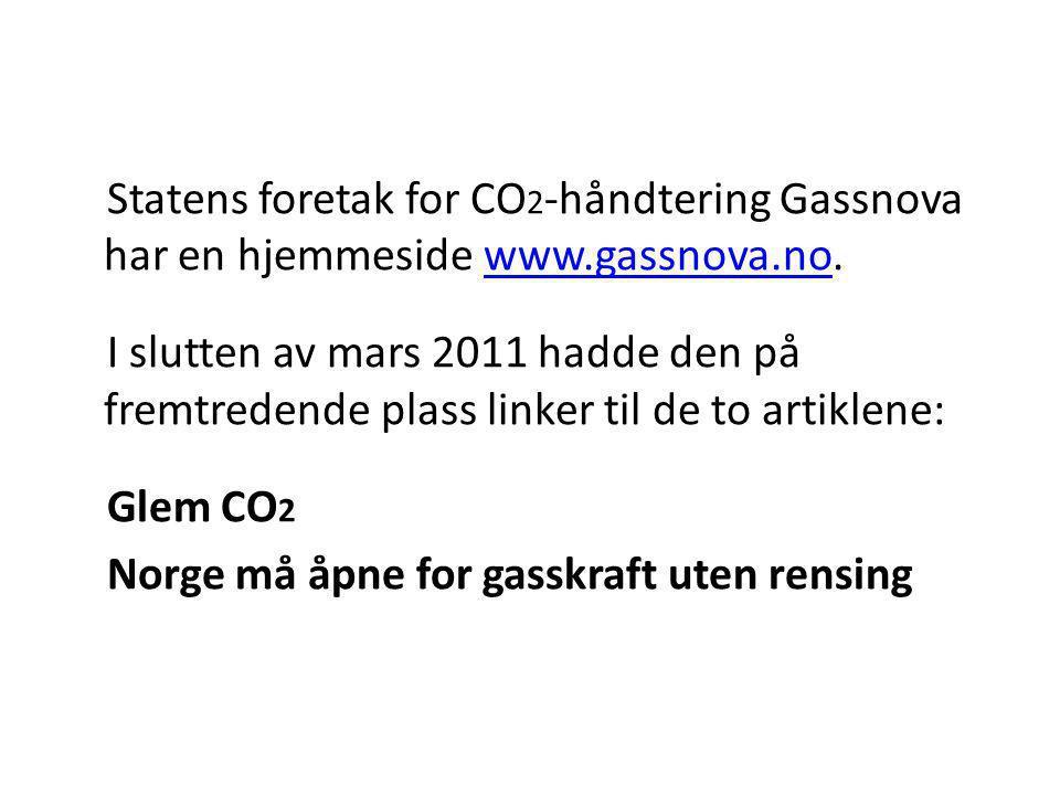 Statens foretak for CO 2 -håndtering Gassnova har en hjemmeside www.gassnova.no.www.gassnova.no I slutten av mars 2011 hadde den på fremtredende plass linker til de to artiklene: Glem CO 2 Norge må åpne for gasskraft uten rensing