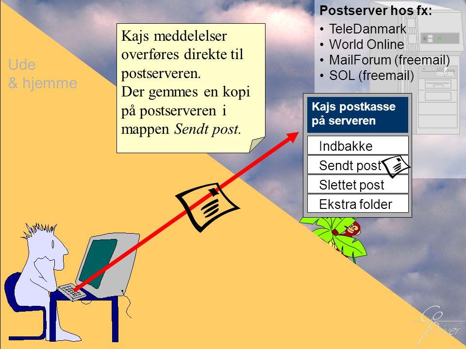 Ude & hjemme Postserver hos fx: •TeleDanmark •World Online •MailForum (freemail) •SOL (freemail) Kajs postkasse på serveren Indbakke Sendt post Slette