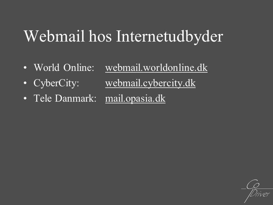 Webmail hos Internetudbyder •World Online:webmail.worldonline.dk •CyberCity:webmail.cybercity.dk •Tele Danmark:mail.opasia.dk
