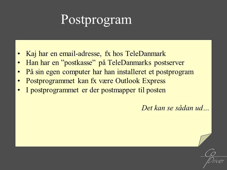 """Postprogram •Kaj har en email-adresse, fx hos TeleDanmark •Han har en """"postkasse"""" på TeleDanmarks postserver •På sin egen computer har han installeret"""