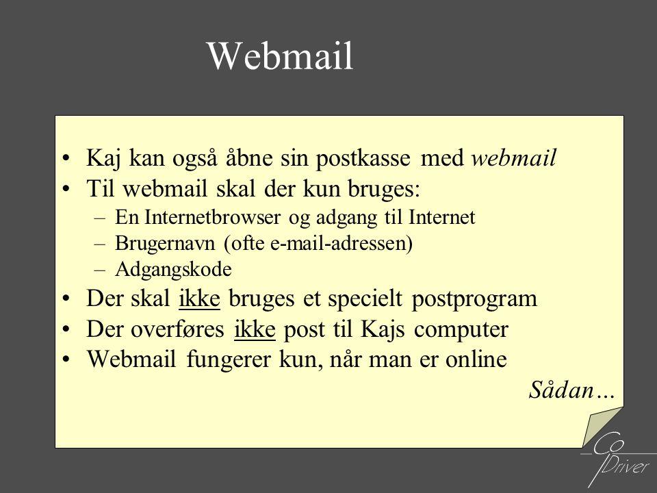 Webmail •Kaj kan også åbne sin postkasse med webmail •Til webmail skal der kun bruges: –En Internetbrowser og adgang til Internet –Brugernavn (ofte e-
