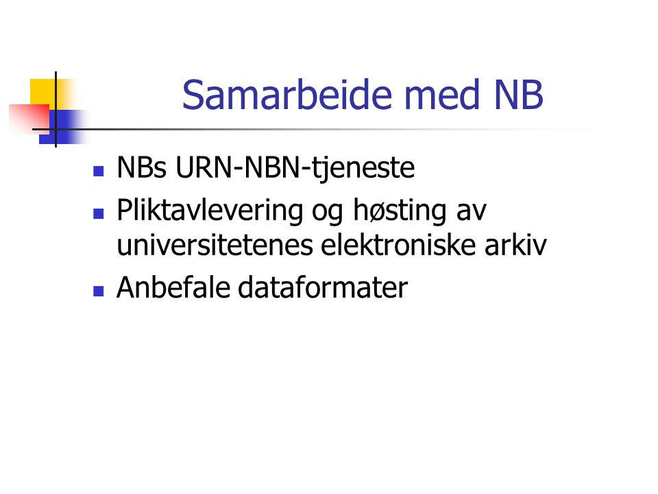 Samarbeide med NB  NBs URN-NBN-tjeneste  Pliktavlevering og høsting av universitetenes elektroniske arkiv  Anbefale dataformater