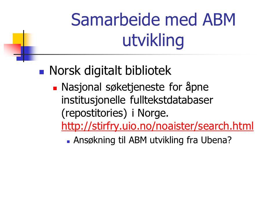 Samarbeide med ABM utvikling  Norsk digitalt bibliotek  Nasjonal søketjeneste for åpne institusjonelle fulltekstdatabaser (repostitories) i Norge.