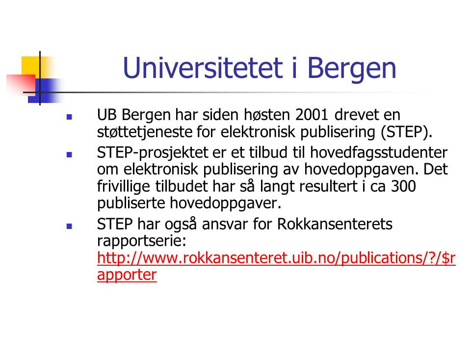 Universitetet i Bergen  UB Bergen har siden høsten 2001 drevet en støttetjeneste for elektronisk publisering (STEP).  STEP-prosjektet er et tilbud t