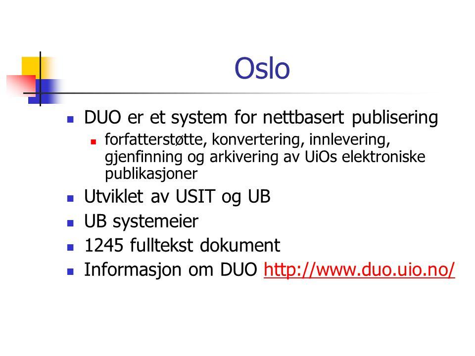 Oslo  DUO er et system for nettbasert publisering  forfatterstøtte, konvertering, innlevering, gjenfinning og arkivering av UiOs elektroniske publikasjoner  Utviklet av USIT og UB  UB systemeier  1245 fulltekst dokument  Informasjon om DUO http://www.duo.uio.no/http://www.duo.uio.no/