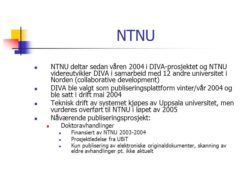 NTNU  NTNU deltar sedan våren 2004 i DIVA-prosjektet og NTNU videreutvikler DIVA i samarbeid med 12 andre universitet i Norden (collaborative development)  DIVA ble valgt som publiseringsplattform vinter/vår 2004 og ble satt i drift mai 2004  Teknisk drift av systemet kjøpes av Uppsala universitet, men vurderes overført til NTNU i løpet av 2005  Nåværende publiseringsprosjekt:  Doktoravhandlinger  Finansiert av NTNU 2003-2004  Prosjektledelse fra UBiT  Kun publisering av elektroniske originaldokumenter, skanning av eldre avhandlinger pt.