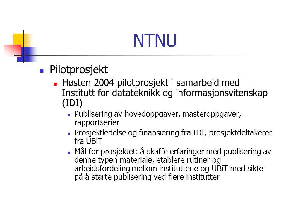 NTNU  Pilotprosjekt  Høsten 2004 pilotprosjekt i samarbeid med Institutt for datateknikk og informasjonsvitenskap (IDI)  Publisering av hovedoppgaver, masteroppgaver, rapportserier  Prosjektledelse og finansiering fra IDI, prosjektdeltakerer fra UBiT  Mål for prosjektet: å skaffe erfaringer med publisering av denne typen materiale, etablere rutiner og arbeidsfordeling mellom instituttene og UBiT med sikte på å starte publisering ved flere institutter