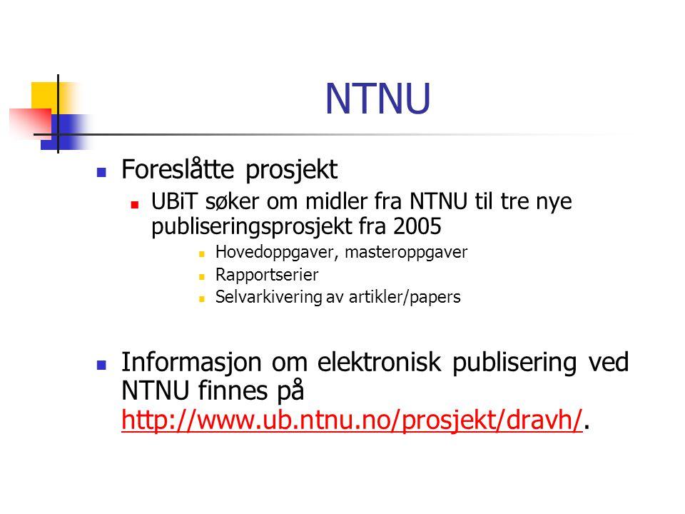 NTNU  Foreslåtte prosjekt  UBiT søker om midler fra NTNU til tre nye publiseringsprosjekt fra 2005  Hovedoppgaver, masteroppgaver  Rapportserier  Selvarkivering av artikler/papers  Informasjon om elektronisk publisering ved NTNU finnes på http://www.ub.ntnu.no/prosjekt/dravh/.