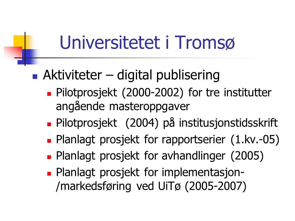 Universitetet i Tromsø  Aktiviteter – digital publisering  Pilotprosjekt (2000-2002) for tre institutter angående masteroppgaver  Pilotprosjekt (2004) på institusjonstidsskrift  Planlagt prosjekt for rapportserier (1.kv.-05)  Planlagt prosjekt for avhandlinger (2005)  Planlagt prosjekt for implementasjon- /markedsføring ved UiTø (2005-2007)