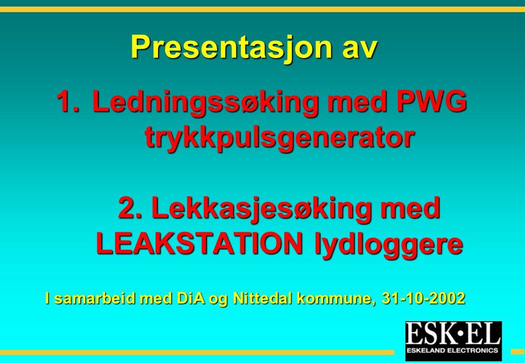 1. Ledningssøking med PWG trykkpulsgenerator 2. Lekkasjesøking med LEAKSTATION lydloggere Presentasjon av I samarbeid med DiA og Nittedal kommune, 31-