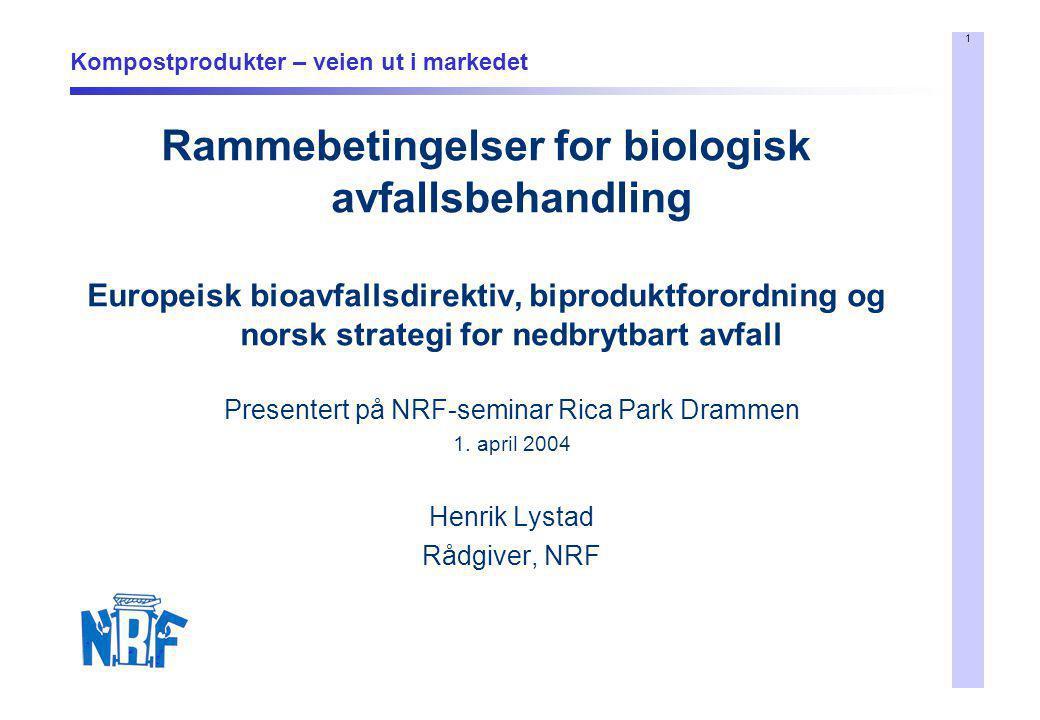 1 Kompostprodukter – veien ut i markedet Rammebetingelser for biologisk avfallsbehandling Europeisk bioavfallsdirektiv, biproduktforordning og norsk s