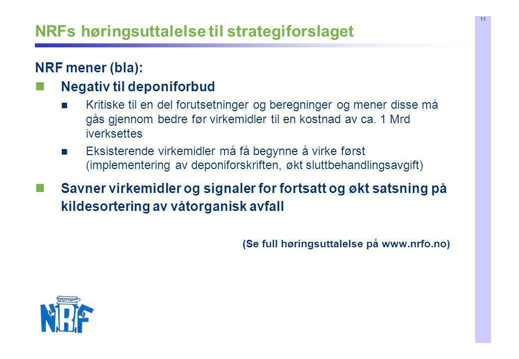 11 NRFs høringsuttalelse til strategiforslaget NRF mener (bla):  Negativ til deponiforbud  Kritiske til en del forutsetninger og beregninger og mene