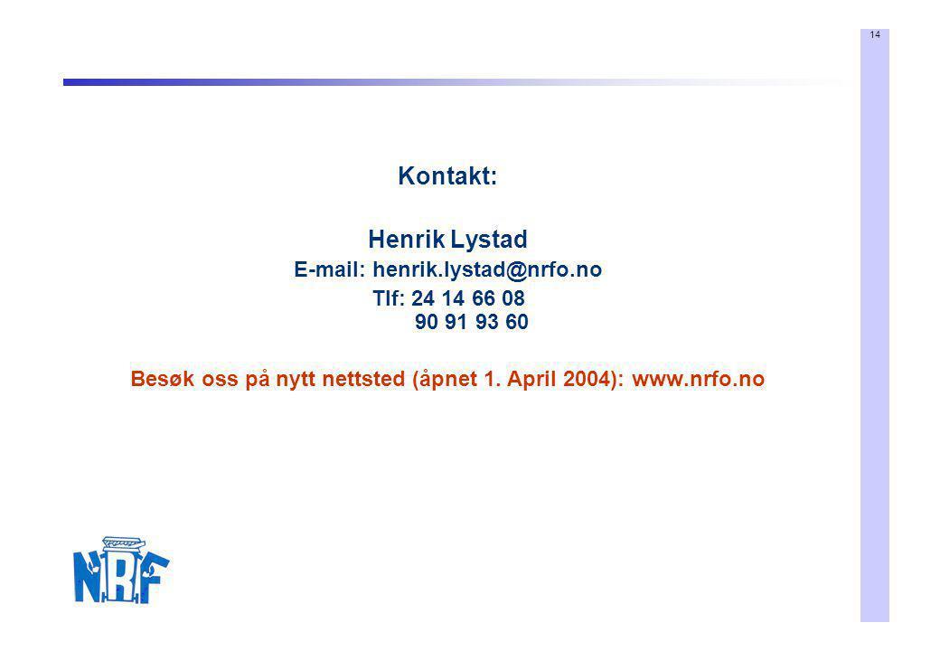 14 Kontakt: Henrik Lystad E-mail: henrik.lystad@nrfo.no Tlf: 24 14 66 08 90 91 93 60 Besøk oss på nytt nettsted (åpnet 1. April 2004): www.nrfo.no