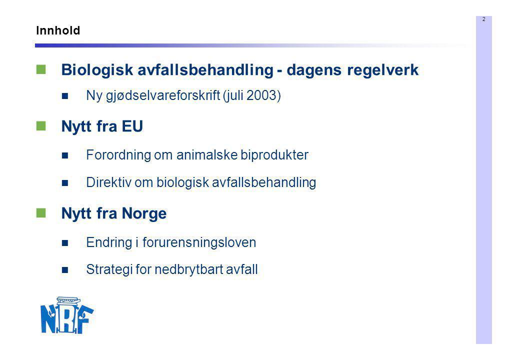 2 Innhold  Biologisk avfallsbehandling - dagens regelverk  Ny gjødselvareforskrift (juli 2003)  Nytt fra EU  Forordning om animalske biprodukter 