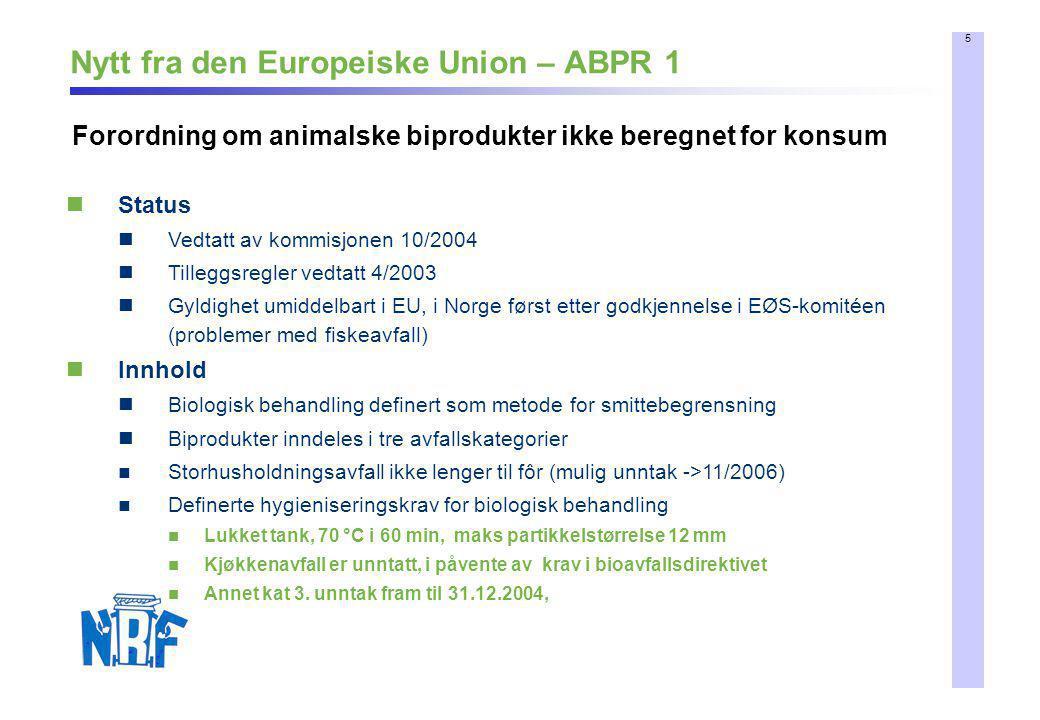 5 Nytt fra den Europeiske Union – ABPR 1 Forordning om animalske biprodukter ikke beregnet for konsum  Status  Vedtatt av kommisjonen 10/2004  Till