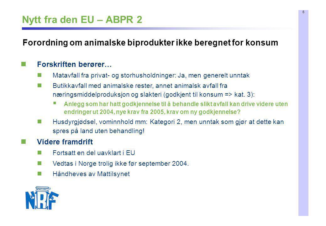 6 Nytt fra den EU – ABPR 2 Forordning om animalske biprodukter ikke beregnet for konsum  Forskriften berører…  Matavfall fra privat- og storhusholdn