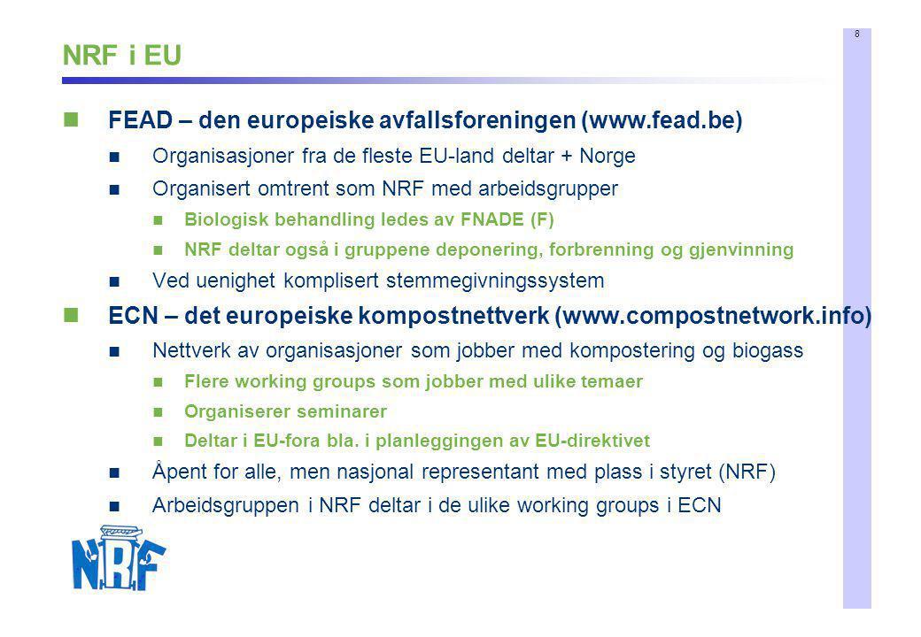 8 NRF i EU  FEAD – den europeiske avfallsforeningen (www.fead.be)  Organisasjoner fra de fleste EU-land deltar + Norge  Organisert omtrent som NRF
