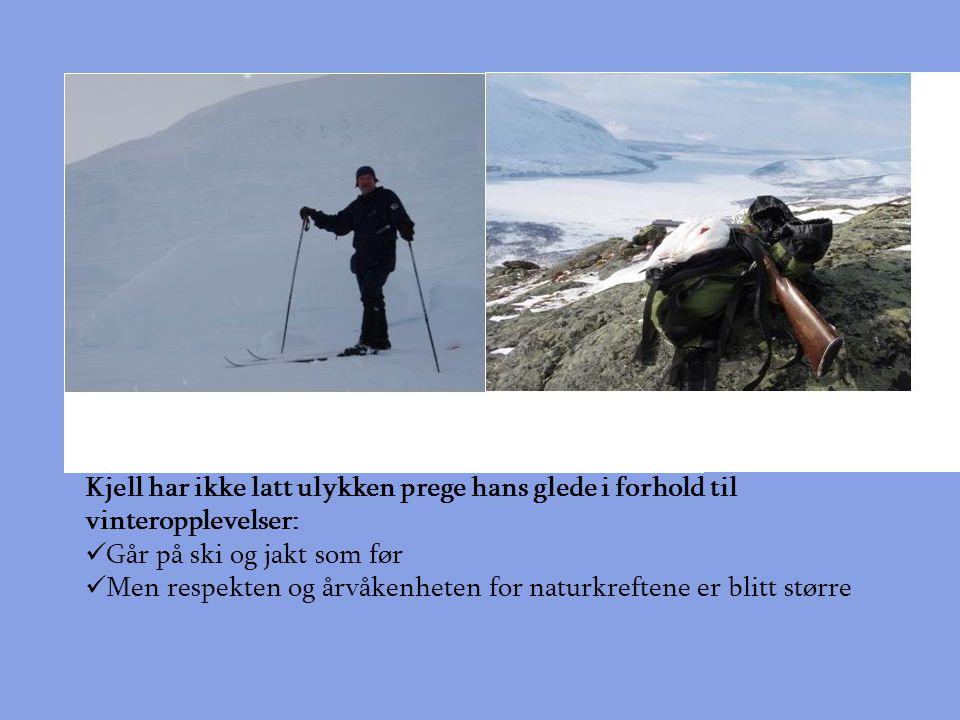 Kjell har ikke latt ulykken prege hans glede i forhold til vinteropplevelser:  Går på ski og jakt som før  Men respekten og årvåkenheten for naturkreftene er blitt større