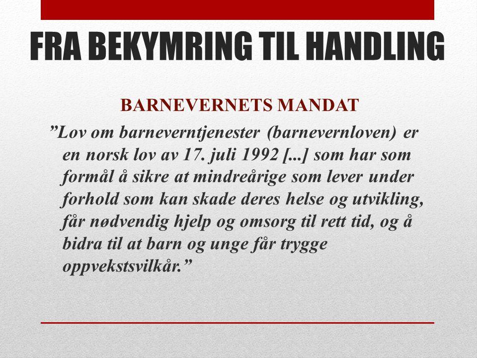 """FRA BEKYMRING TIL HANDLING BARNEVERNETS MANDAT """"Lov om barneverntjenester (barnevernloven) er en norsk lov av 17. juli 1992 [...] som har som formål å"""