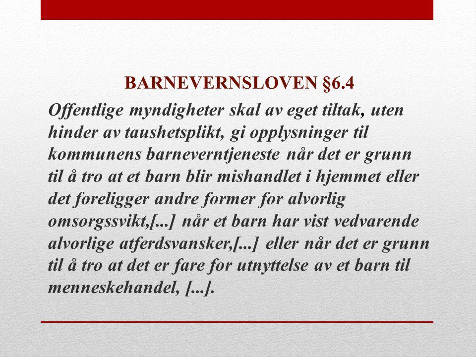 BARNEVERNSLOVEN §6.4 Offentlige myndigheter skal av eget tiltak, uten hinder av taushetsplikt, gi opplysninger til kommunens barneverntjeneste når det