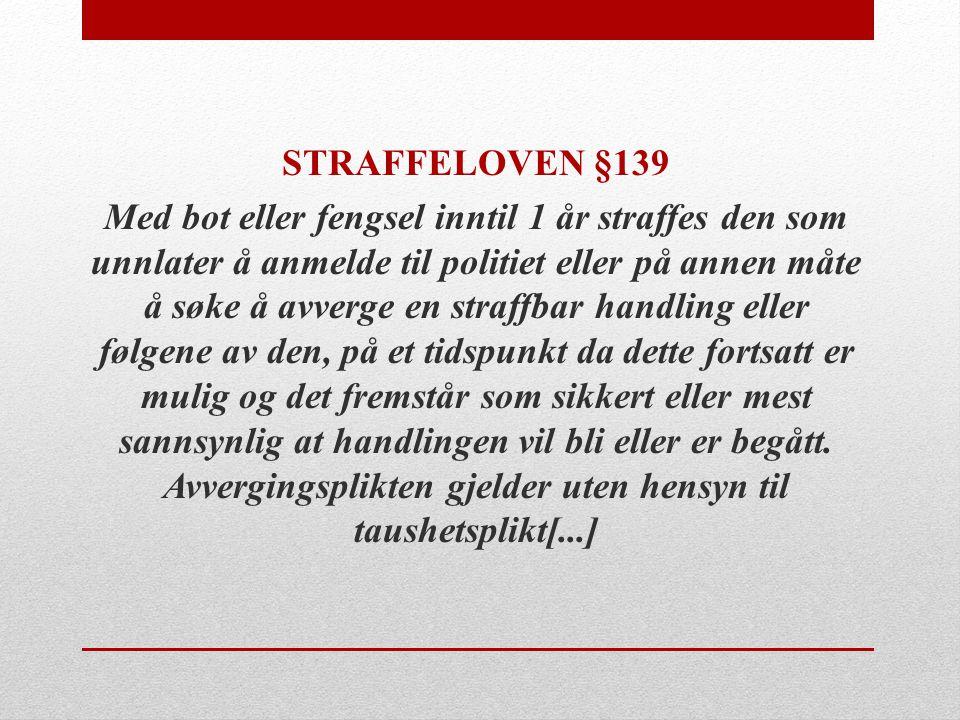 STRAFFELOVEN §139 Med bot eller fengsel inntil 1 år straffes den som unnlater å anmelde til politiet eller på annen måte å søke å avverge en straffbar