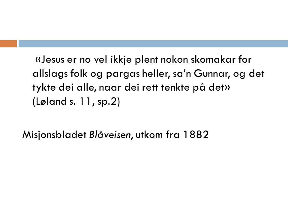 «Jesus er no vel ikkje plent nokon skomakar for allslags folk og pargas heller, sa'n Gunnar, og det tykte dei alle, naar dei rett tenkte på det» (Løla