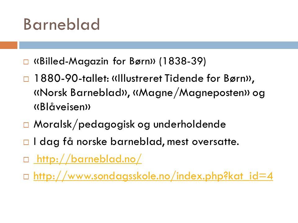 Barneblad  «Billed-Magazin for Børn» (1838-39)  1880-90-tallet: «Illustreret Tidende for Børn», «Norsk Barneblad», «Magne/Magneposten» og «Blåveisen