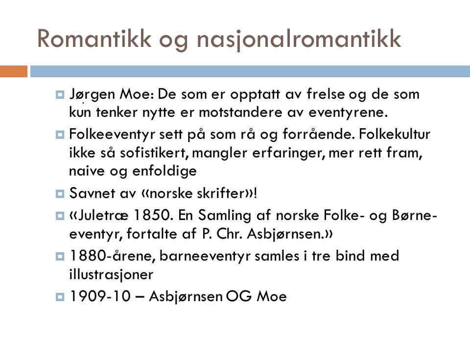 Romantikk og nasjonalromantikk  Jørgen Moe: De som er opptatt av frelse og de som kun tenker nytte er motstandere av eventyrene.  Folkeeventyr sett