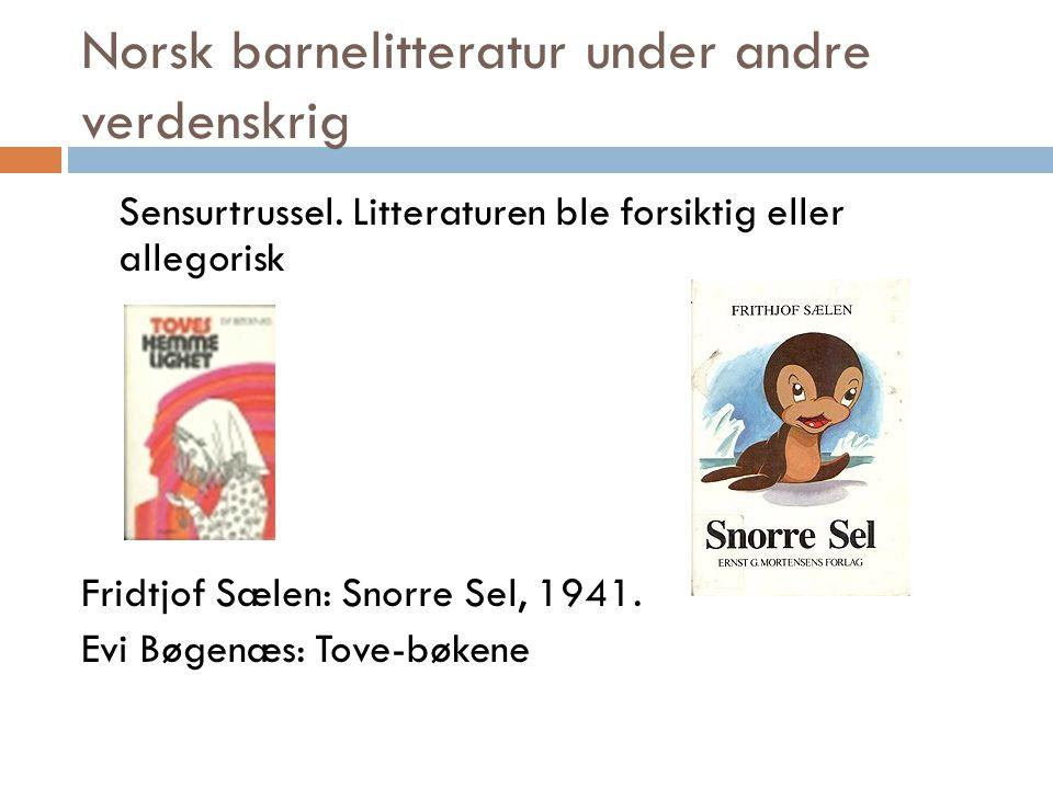 Norsk barnelitteratur under andre verdenskrig Sensurtrussel. Litteraturen ble forsiktig eller allegorisk Fridtjof Sælen: Snorre Sel, 1941. Evi Bøgenæs
