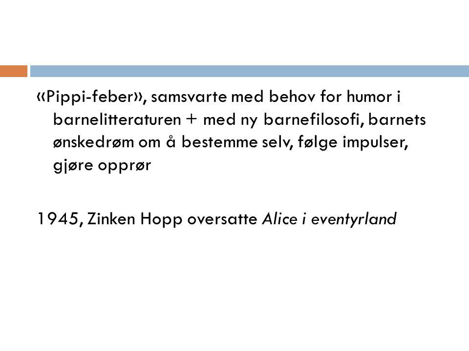 «Pippi-feber», samsvarte med behov for humor i barnelitteraturen + med ny barnefilosofi, barnets ønskedrøm om å bestemme selv, følge impulser, gjøre o
