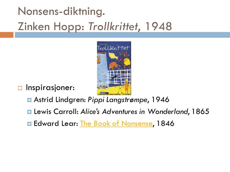 Nonsens-diktning. Zinken Hopp: Trollkrittet, 1948  Inspirasjoner:  Astrid Lindgren: Pippi Langstrømpe, 1946  Lewis Carroll: Alice's Adventures in W