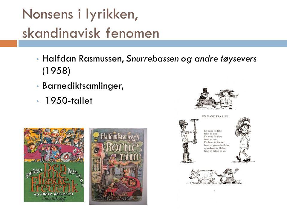 Nonsens i lyrikken, skandinavisk fenomen • Halfdan Rasmussen, Snurrebassen og andre tøysevers (1958) • Barnediktsamlinger, • 1950-tallet