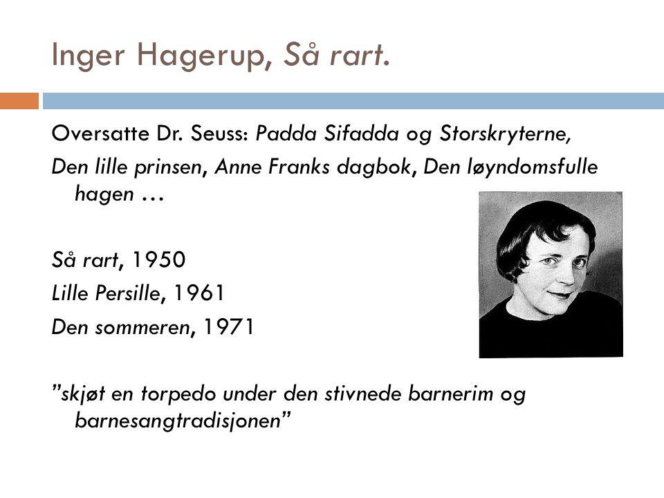 Inger Hagerup, Så rart. Oversatte Dr. Seuss: Padda Sifadda og Storskryterne, Den lille prinsen, Anne Franks dagbok, Den løyndomsfulle hagen … Så rart,