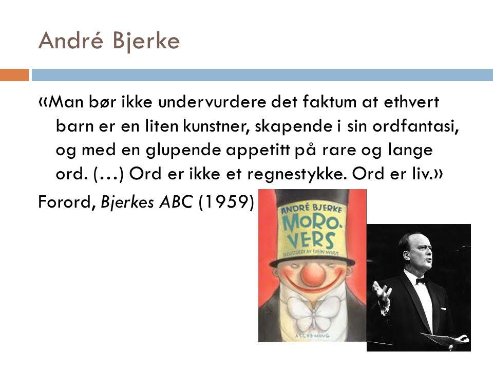 André Bjerke «Man bør ikke undervurdere det faktum at ethvert barn er en liten kunstner, skapende i sin ordfantasi, og med en glupende appetitt på rar