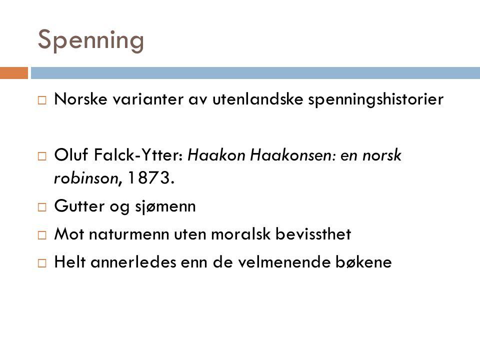 Spenning  Norske varianter av utenlandske spenningshistorier  Oluf Falck-Ytter: Haakon Haakonsen: en norsk robinson, 1873.  Gutter og sjømenn  Mot