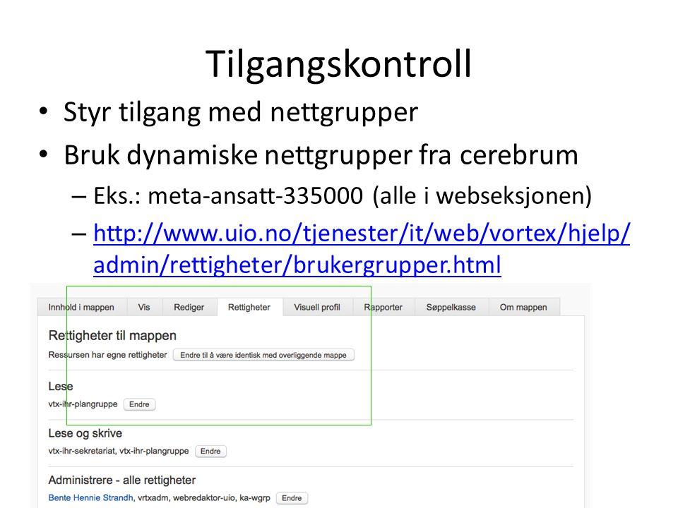 Tilgangskontroll • Styr tilgang med nettgrupper • Bruk dynamiske nettgrupper fra cerebrum – Eks.: meta-ansatt-335000 (alle i webseksjonen) – http://www.uio.no/tjenester/it/web/vortex/hjelp/ admin/rettigheter/brukergrupper.html http://www.uio.no/tjenester/it/web/vortex/hjelp/ admin/rettigheter/brukergrupper.html