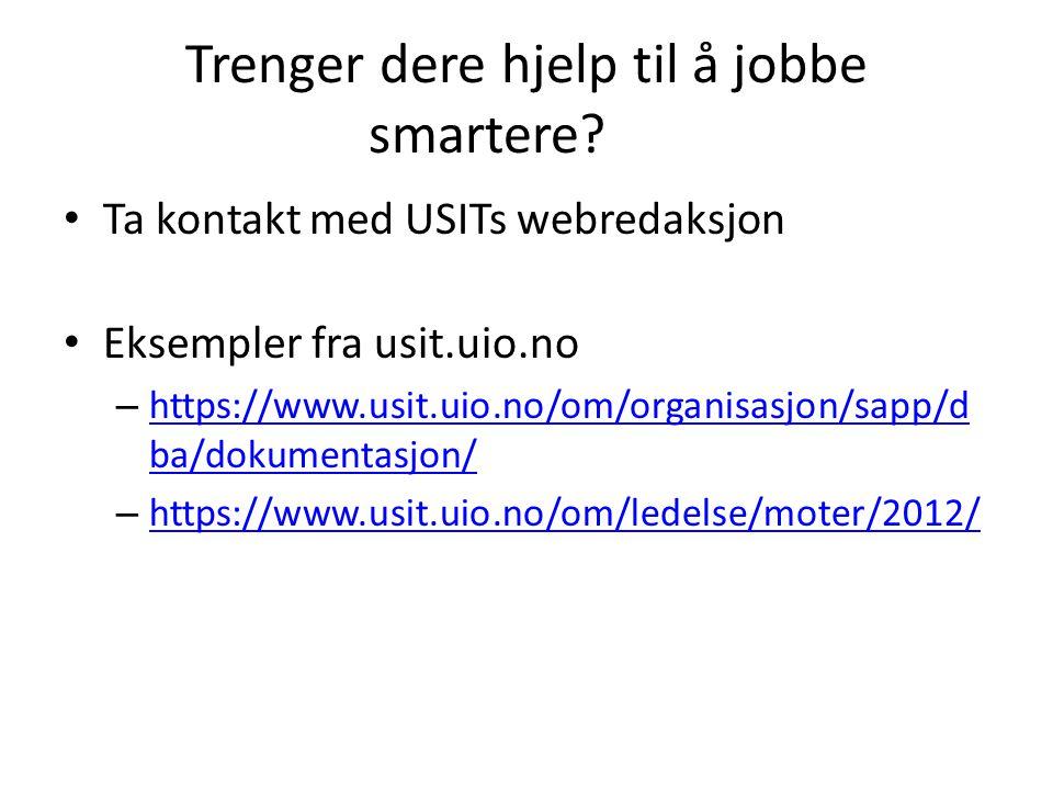 Trenger dere hjelp til å jobbe smartere? • Ta kontakt med USITs webredaksjon • Eksempler fra usit.uio.no – https://www.usit.uio.no/om/organisasjon/sap