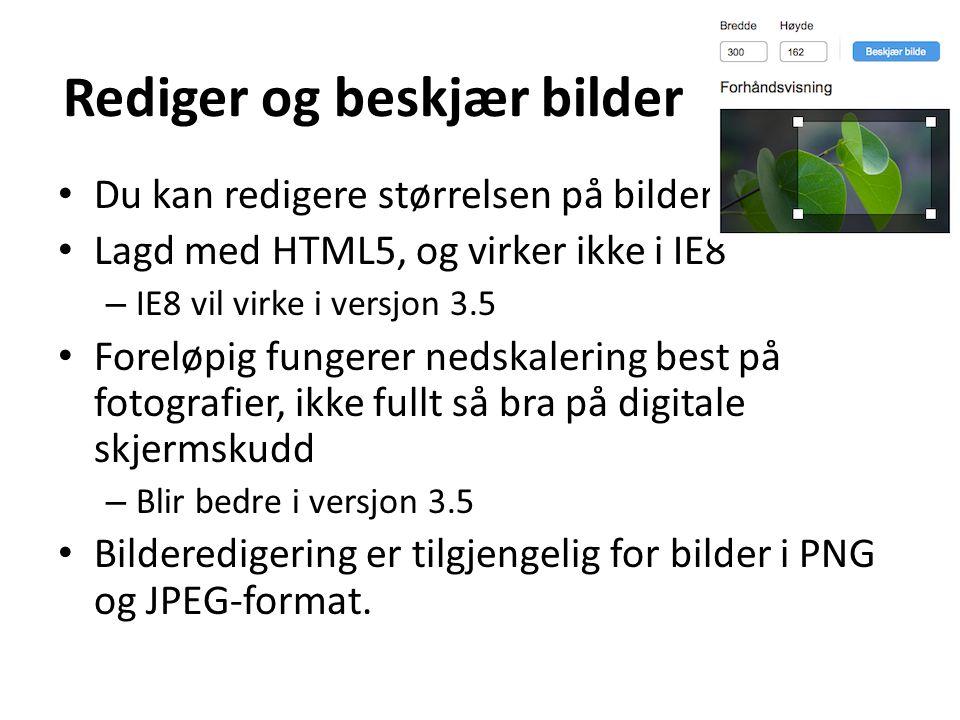 Rediger og beskjær bilder • Du kan redigere størrelsen på bilder. • Lagd med HTML5, og virker ikke i IE8 – IE8 vil virke i versjon 3.5 • Foreløpig fun