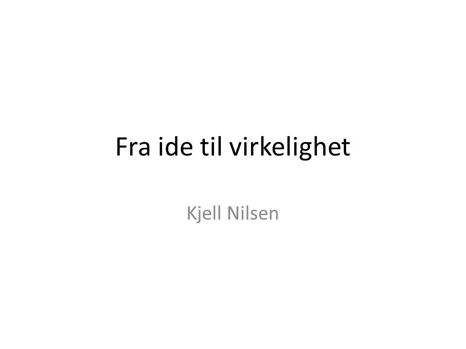 Fra ide til virkelighet Kjell Nilsen