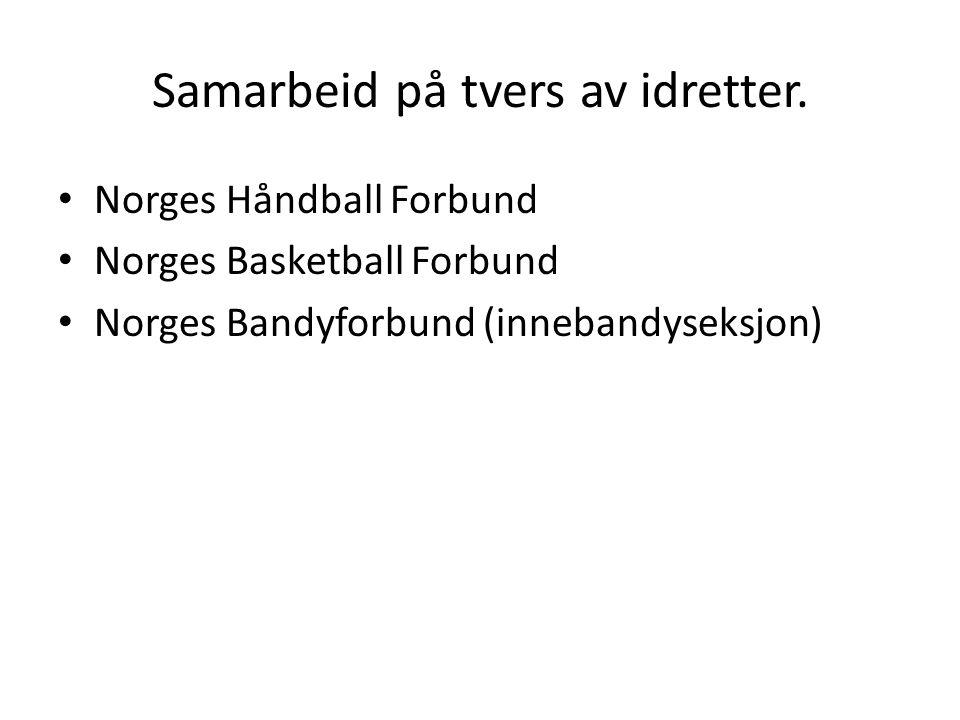 Samarbeid på tvers av idretter. • Norges Håndball Forbund • Norges Basketball Forbund • Norges Bandyforbund (innebandyseksjon)