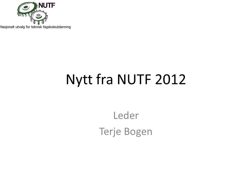 Nytt fra NUTF 2012 Leder Terje Bogen