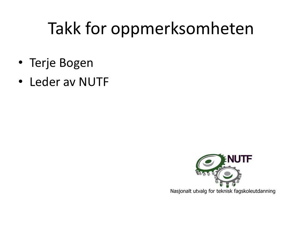 Takk for oppmerksomheten • Terje Bogen • Leder av NUTF