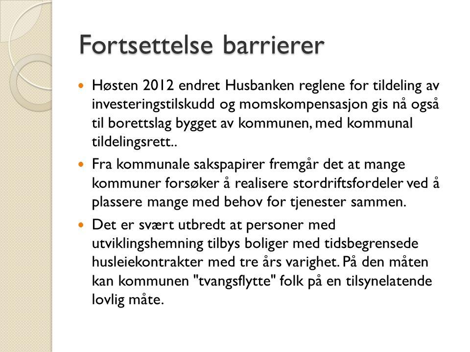 Fortsettelse barrierer  Høsten 2012 endret Husbanken reglene for tildeling av investeringstilskudd og momskompensasjon gis nå også til borettslag bygget av kommunen, med kommunal tildelingsrett..