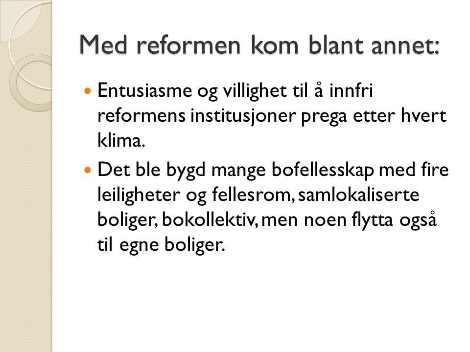 Med reformen kom blant annet:  Entusiasme og villighet til å innfri reformens institusjoner prega etter hvert klima.  Det ble bygd mange bofellesska