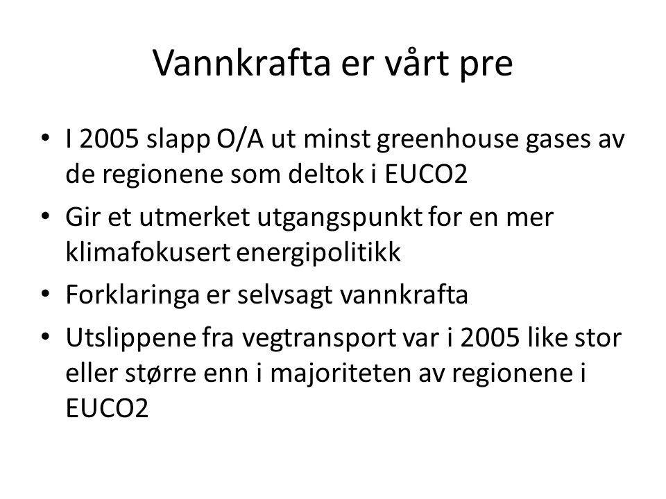 Vannkrafta er vårt pre • I 2005 slapp O/A ut minst greenhouse gases av de regionene som deltok i EUCO2 • Gir et utmerket utgangspunkt for en mer klima