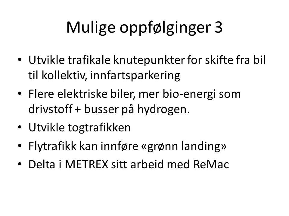 Mulige oppfølginger 3 • Utvikle trafikale knutepunkter for skifte fra bil til kollektiv, innfartsparkering • Flere elektriske biler, mer bio-energi so