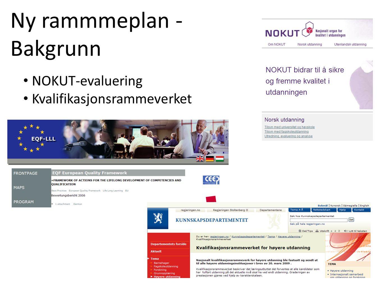 Ny rammmeplan - Bakgrunn • NOKUT-evaluering • Kvalifikasjonsrammeverket